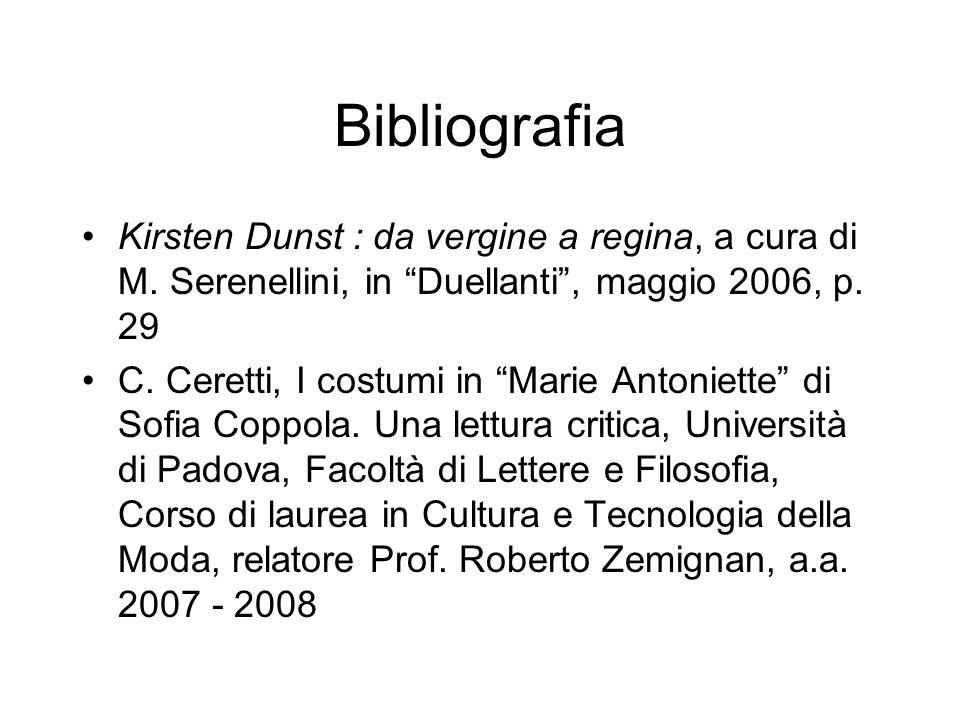Bibliografia Kirsten Dunst : da vergine a regina, a cura di M. Serenellini, in Duellanti, maggio 2006, p. 29 C. Ceretti, I costumi in Marie Antoniette