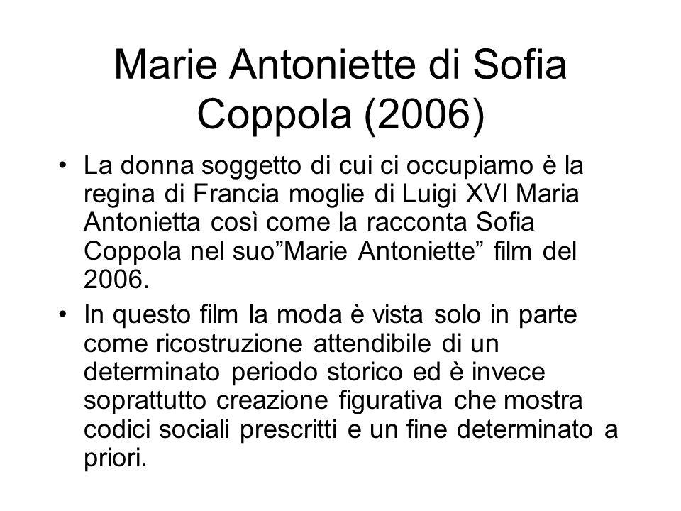 Marie Antoniette di Sofia Coppola (2006) La donna soggetto di cui ci occupiamo è la regina di Francia moglie di Luigi XVI Maria Antonietta così come la racconta Sofia Coppola nel suoMarie Antoniette film del 2006.