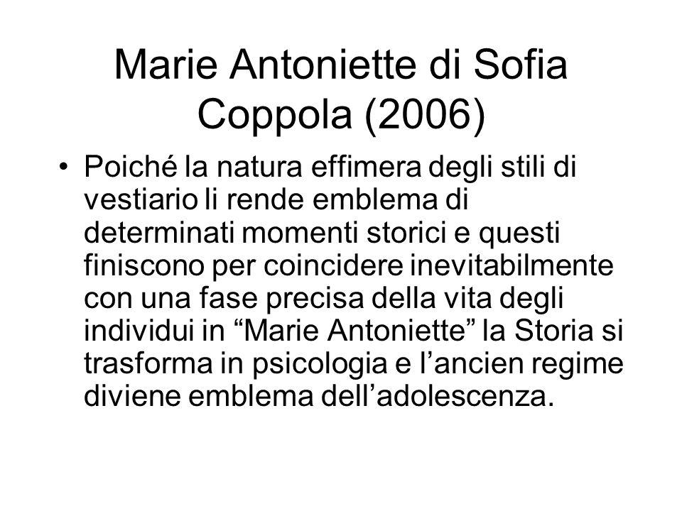 Marie Antoniette di Sofia Coppola (2006) Poiché la natura effimera degli stili di vestiario li rende emblema di determinati momenti storici e questi f