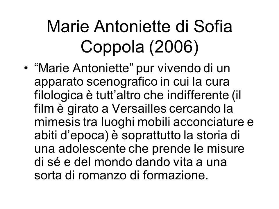 Marie Antoniette di Sofia Coppola (2006) Marie Antoniette pur vivendo di un apparato scenografico in cui la cura filologica è tuttaltro che indifferen