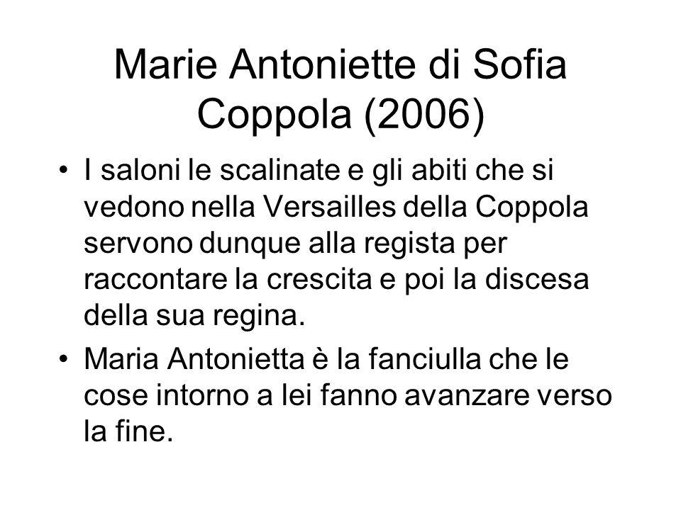 Marie Antoniette di Sofia Coppola (2006) I saloni le scalinate e gli abiti che si vedono nella Versailles della Coppola servono dunque alla regista per raccontare la crescita e poi la discesa della sua regina.