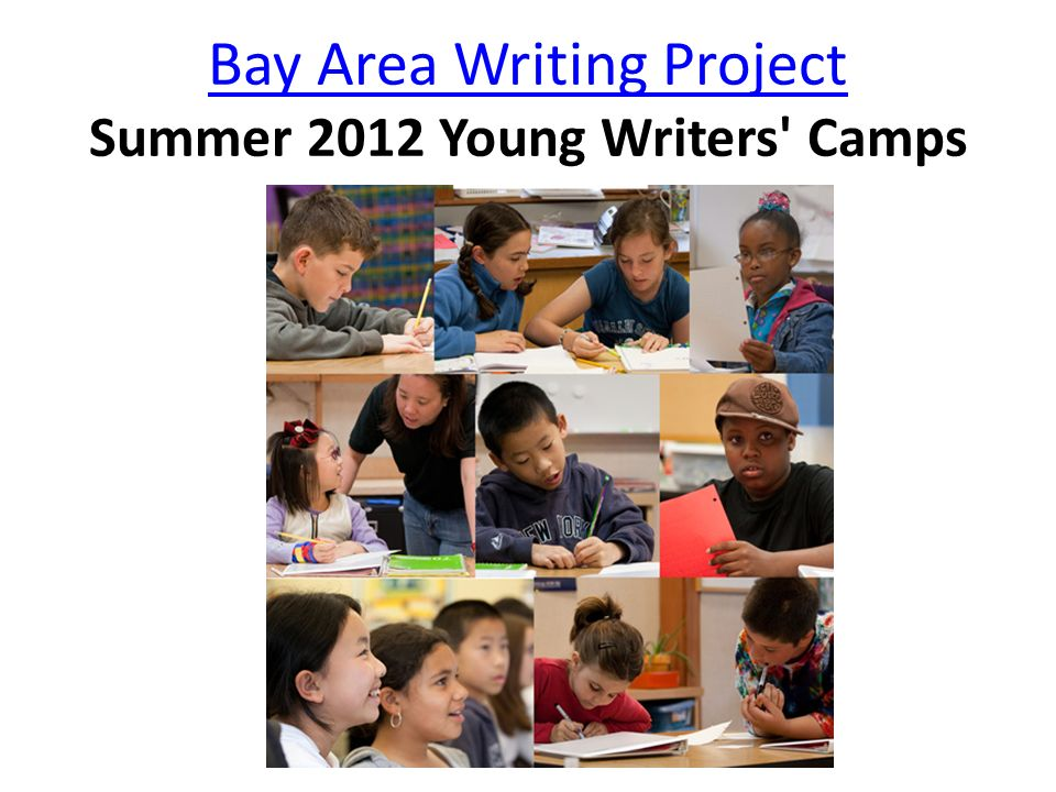 Bay Area Writing Project Bay Area Writing Project Summer 2012 Young Writers' Camps