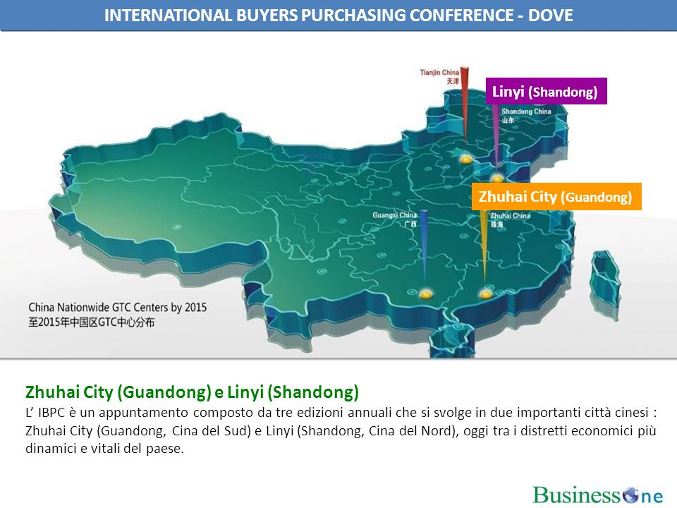 INTERNATIONAL BUYERS PURCHASING CONFERENCE - DOVE Zhuhai City (Guandong) e Linyi (Shandong) L IBPC è un appuntamento composto da tre edizioni annuali