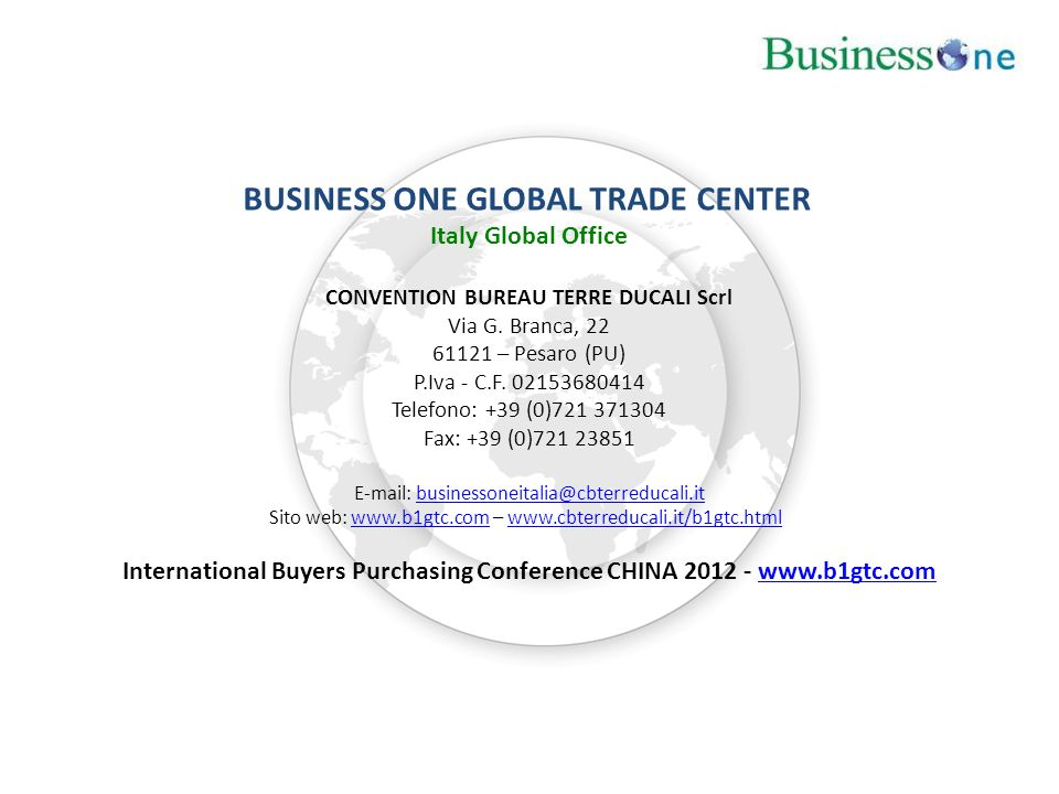 BUSINESS ONE GLOBAL TRADE CENTER Italy Global Office CONVENTION BUREAU TERRE DUCALI Scrl Via G. Branca, 22 61121 – Pesaro (PU) P.Iva - C.F. 0215368041