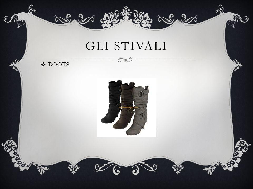 GLI STIVALI BOOTS