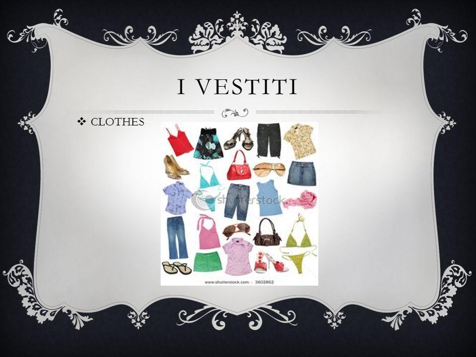 I VESTITI CLOTHES