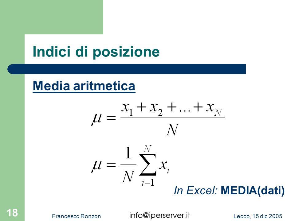 Lecco, 15 dic 2005Francesco Ronzon 18 Indici di posizione Media aritmetica In Excel: MEDIA(dati)