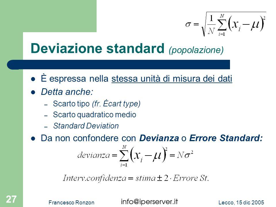 Lecco, 15 dic 2005Francesco Ronzon 27 Deviazione standard (popolazione) È espressa nella stessa unità di misura dei dati Detta anche: – Scarto tipo (f