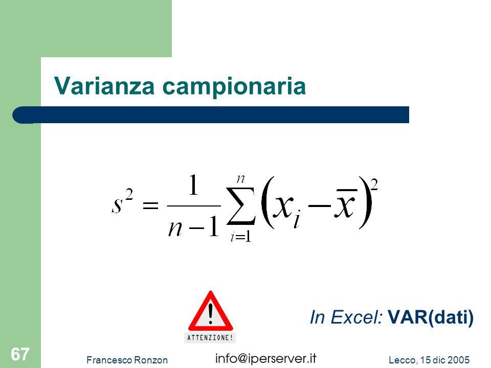 Lecco, 15 dic 2005Francesco Ronzon 67 Varianza campionaria In Excel: VAR(dati)