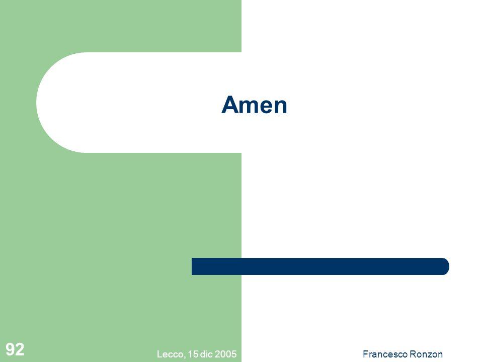Lecco, 15 dic 2005Francesco Ronzon 92 Amen