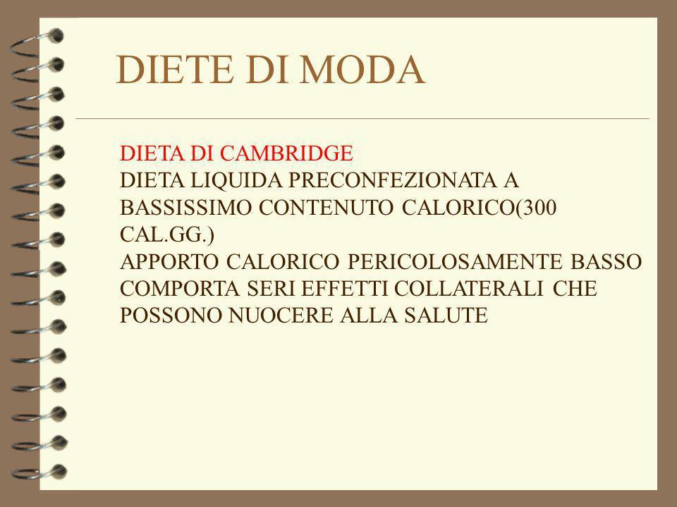 DIETE DI MODA DIETA DI CAMBRIDGE DIETA LIQUIDA PRECONFEZIONATA A BASSISSIMO CONTENUTO CALORICO(300 CAL.GG.) APPORTO CALORICO PERICOLOSAMENTE BASSO COM