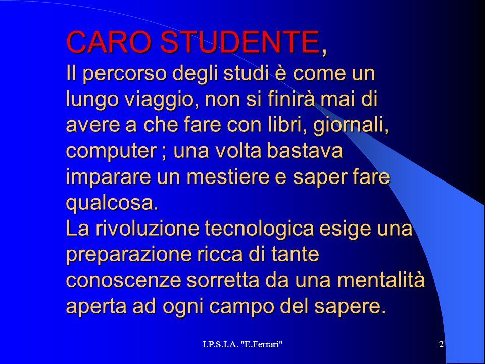 2 CARO STUDENTE, Il percorso degli studi è come un lungo viaggio, non si finirà mai di avere a che fare con libri, giornali, computer ; una volta bast