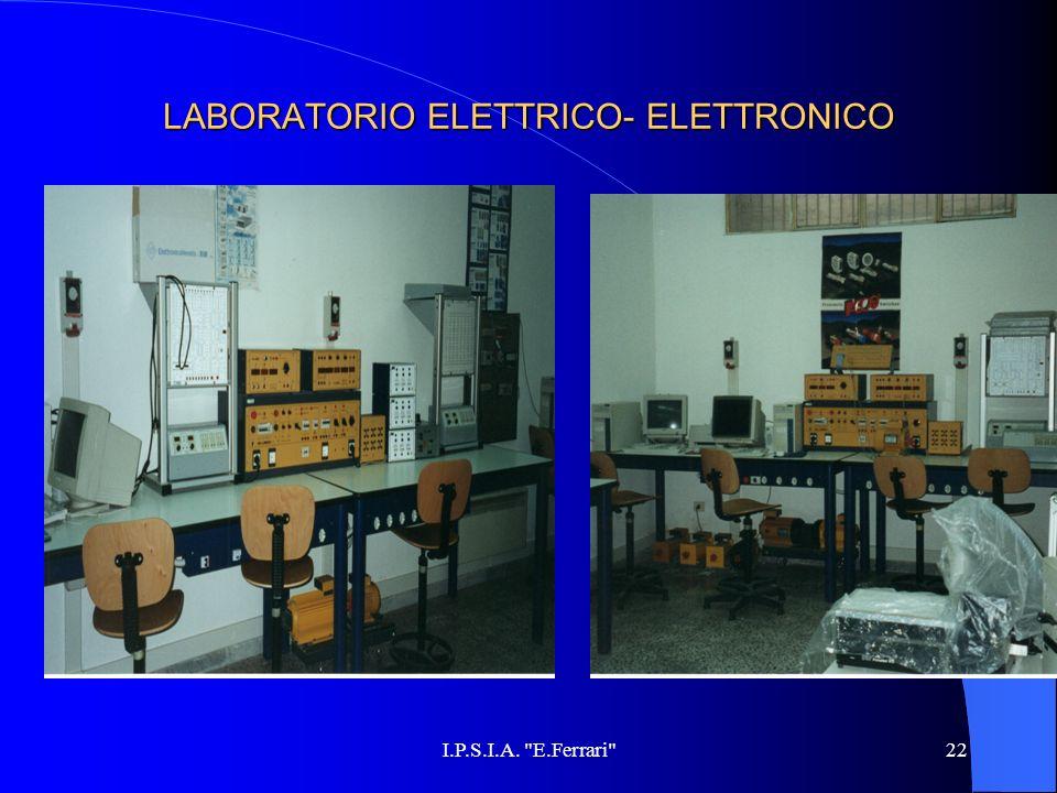 I.P.S.I.A. E.Ferrari 22 LABORATORIO ELETTRICO- ELETTRONICO