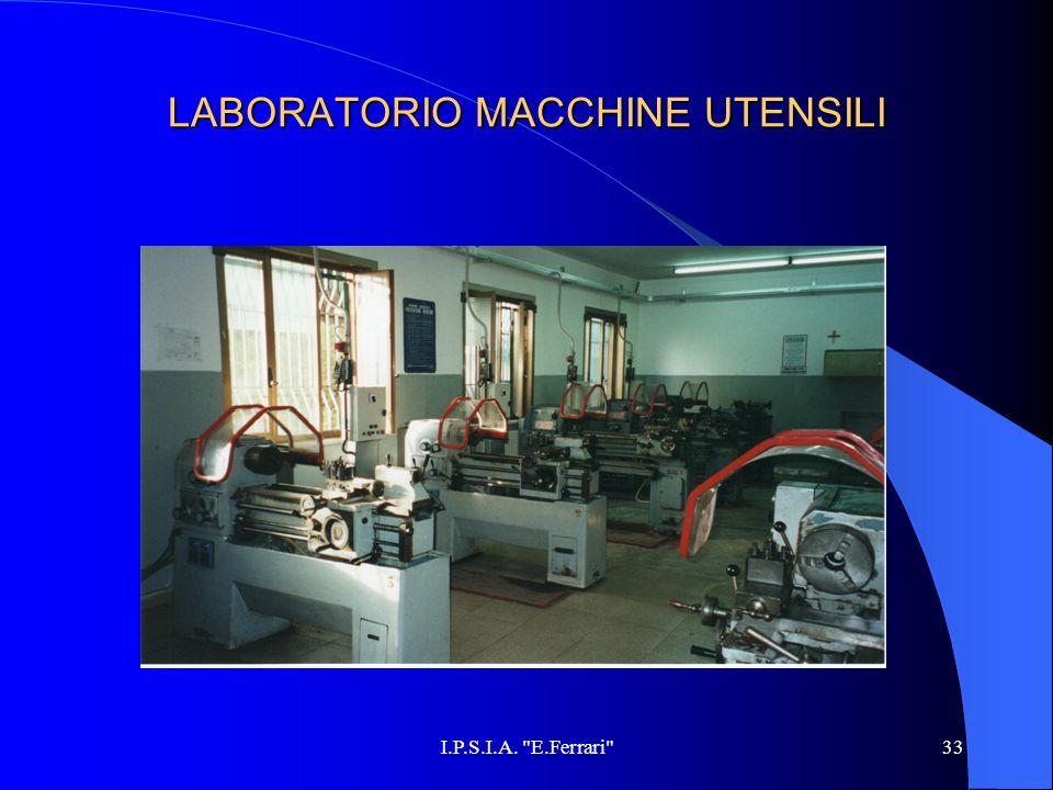 I.P.S.I.A. E.Ferrari 33 LABORATORIO MACCHINE UTENSILI