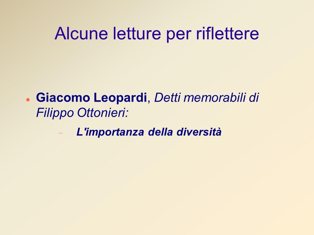 Alcune letture per riflettere Giacomo Leopardi, Detti memorabili di Filippo Ottonieri: L importanza della diversità