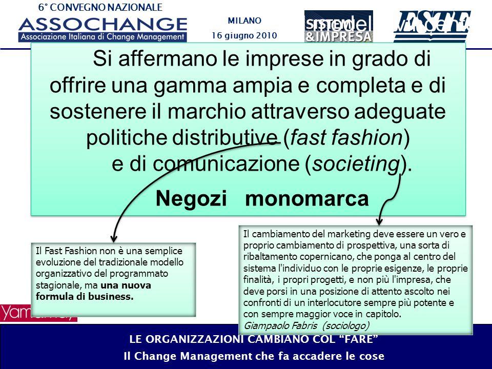 6° CONVEGNO NAZIONALE MILANO 16 giugno 2010 Si affermano le imprese in grado di offrire una gamma ampia e completa e di sostenere il marchio attraverso adeguate politiche distributive (fast fashion) e di comunicazione (societing).