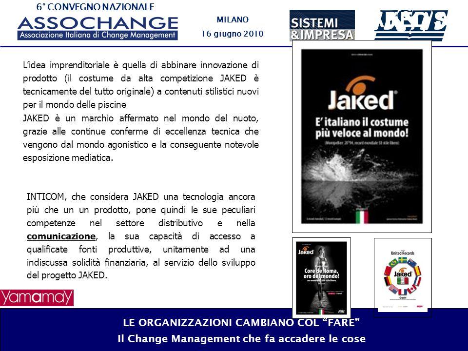 6° CONVEGNO NAZIONALE MILANO 16 giugno 2010 JAKED Srl Lidea imprenditoriale è quella di abbinare innovazione di prodotto (il costume da alta competizi