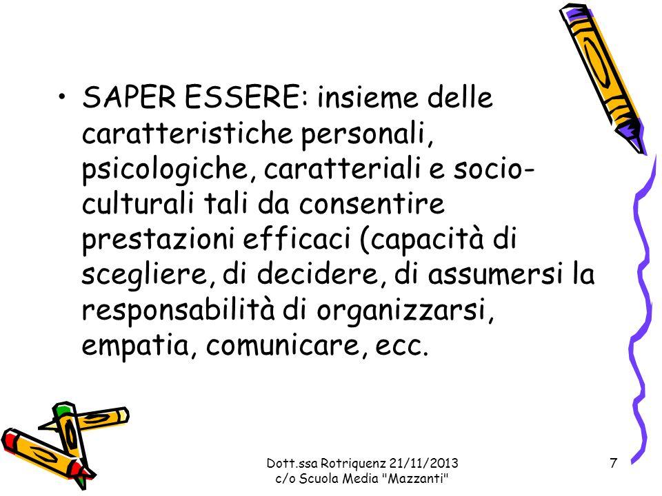 SAPER ESSERE: insieme delle caratteristiche personali, psicologiche, caratteriali e socio- culturali tali da consentire prestazioni efficaci (capacità