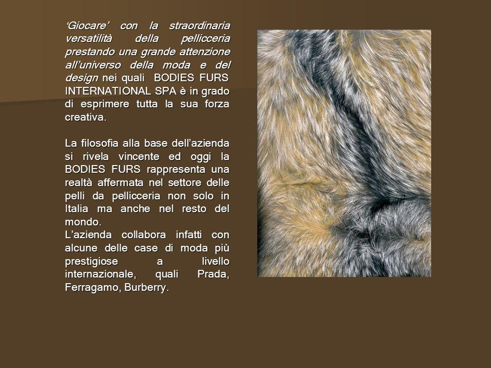 Giocare con la straordinaria versatilità della pellicceria prestando una grande attenzione alluniverso della moda e del design nei quali BODIES FURS I