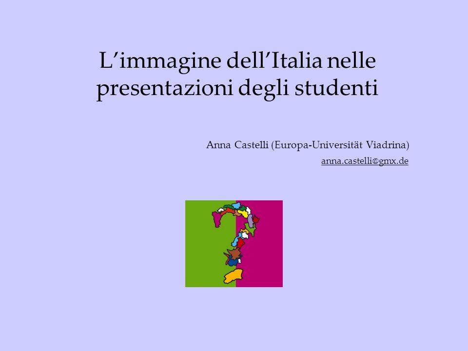 Limmagine dellItalia nelle presentazioni degli studenti Anna Castelli (Europa-Universität Viadrina) anna.castelli@gmx.de