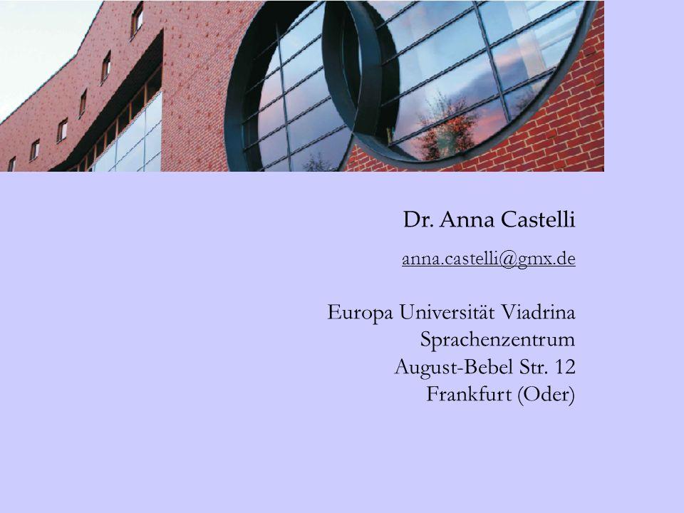 Dr. Anna Castelli anna.castelli@gmx.de Europa Universität Viadrina Sprachenzentrum August-Bebel Str. 12 Frankfurt (Oder)