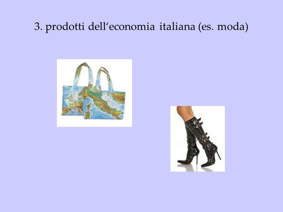 3. prodotti delleconomia italiana (es. moda)