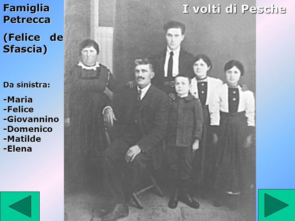Famiglia Petrecca (Felice de Sfascia) I volti di Pesche Da sinistra: -Maria -Felice -Giovannino -Domenico -Matilde -Elena