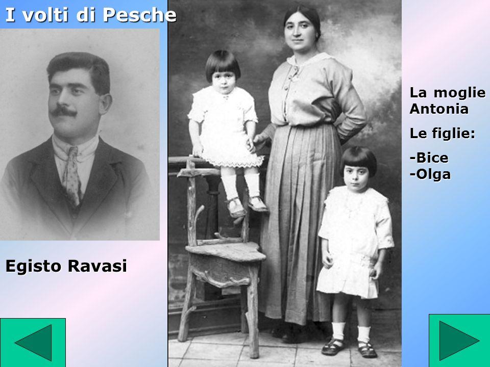 Egisto Ravasi La moglie Antonia Le figlie: -Bice -Olga I volti di Pesche