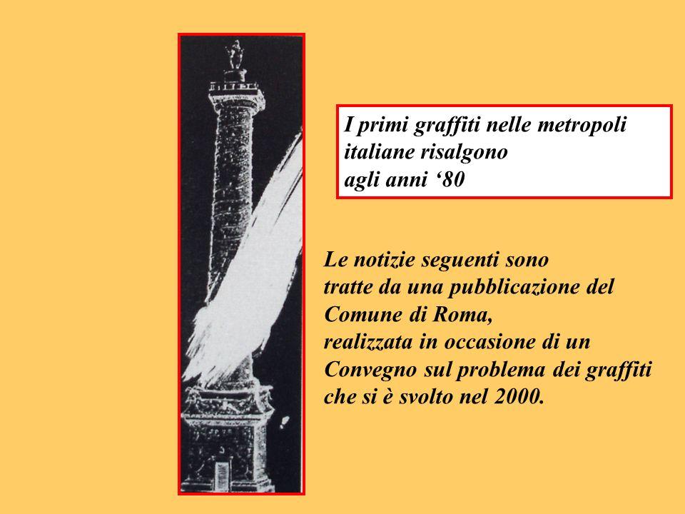 I primi graffiti nelle metropoli italiane risalgono agli anni 80 Le notizie seguenti sono tratte da una pubblicazione del Comune di Roma, realizzata i