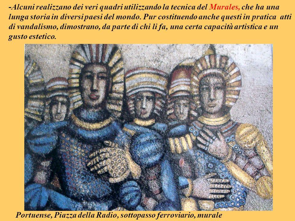 -Alcuni realizzano dei veri quadri utilizzando la tecnica del Murales, che ha una lunga storia in diversi paesi del mondo. Pur costituendo anche quest