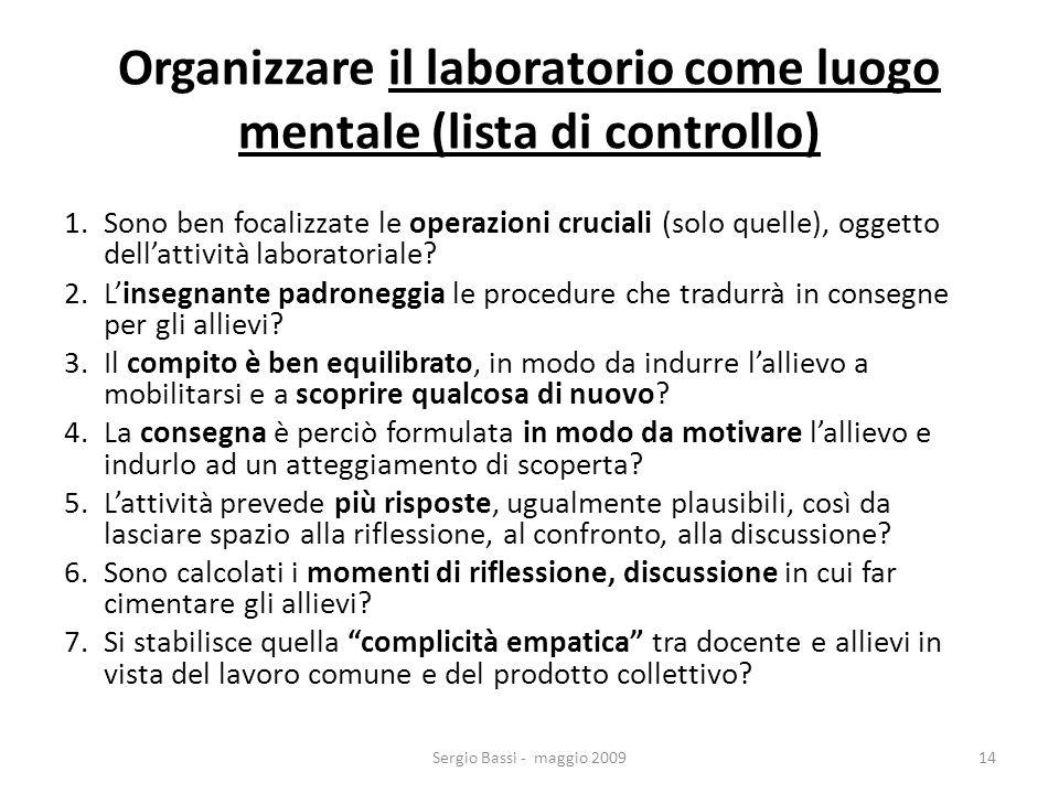 Sergio Bassi - maggio 200915 Organizzare il laboratorio come luogo fisico (lista di controllo) 1.Contesto: è reso comunicativo e relazionale per le esigenze dellattività, dei gruppi, della comunicazione a rete, in sostanza per la natura sociale dellapprendimento.