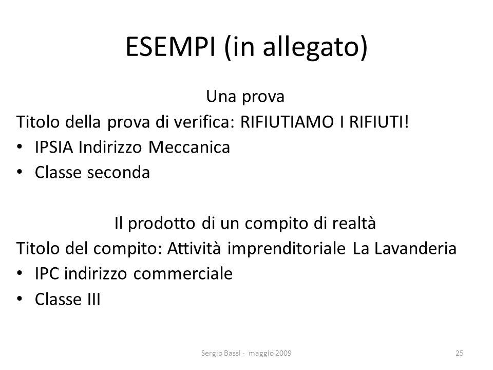 Sergio Bassi - maggio 200925 ESEMPI (in allegato) Una prova Titolo della prova di verifica: RIFIUTIAMO I RIFIUTI! IPSIA Indirizzo Meccanica Classe sec
