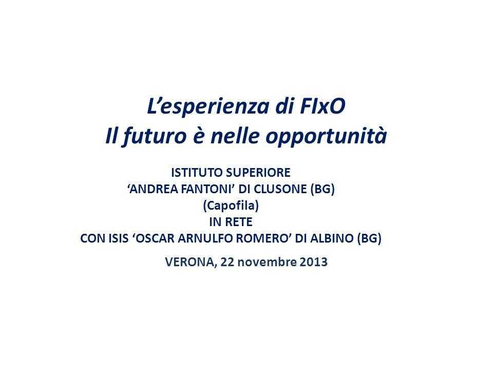 ISTITUTO SUPERIORE ANDREA FANTONI DI CLUSONE (BG) (Capofila) IN RETE CON ISIS OSCAR ARNULFO ROMERO DI ALBINO (BG) VERONA, 22 novembre 2013 Lesperienza