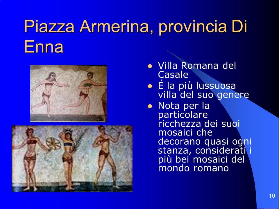 10 Piazza Armerina, provincia Di Enna Villa Romana del Casale É la più lussuosa villa del suo genere Nota per la particolare ricchezza dei suoi mosaic