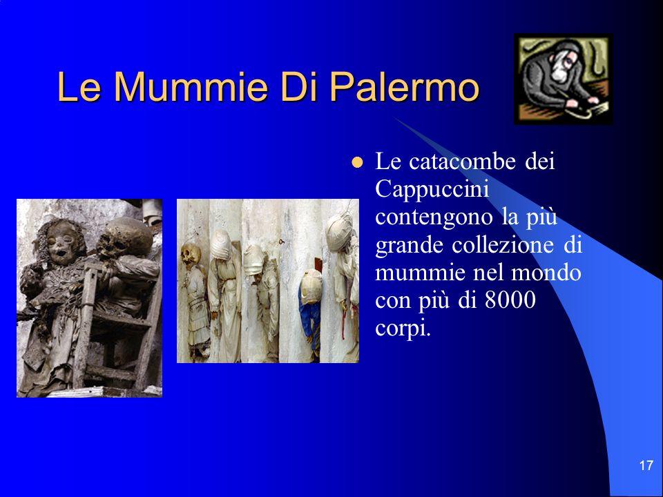 17 Le Mummie Di Palermo Le catacombe dei Cappuccini contengono la più grande collezione di mummie nel mondo con più di 8000 corpi.