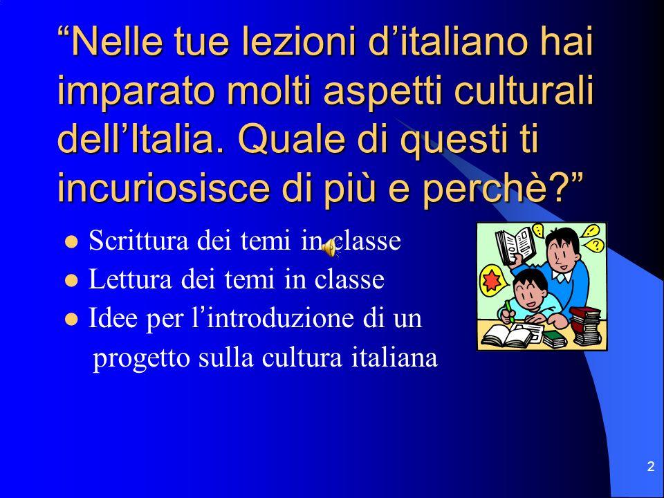 2 Nelle tue lezioni ditaliano hai imparato molti aspetti culturali dellItalia. Quale di questi ti incuriosisce di più e perchè?Nelle tue lezioni dital