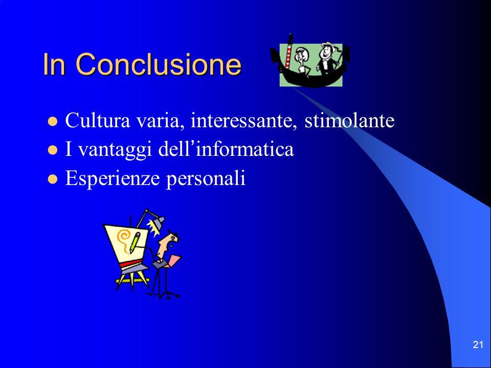 21 In Conclusione Cultura varia, interessante, stimolante I vantaggi dellinformatica Esperienze personali