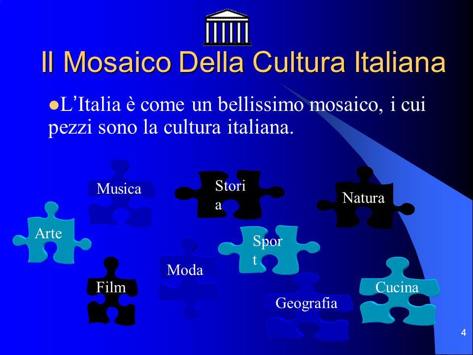 4 Il Mosaico Della Cultura Italiana Natura Spor t Geografia Moda Arte Film Stori a Cucina Musica LItalia è come un bellissimo mosaico, i cui pezzi son