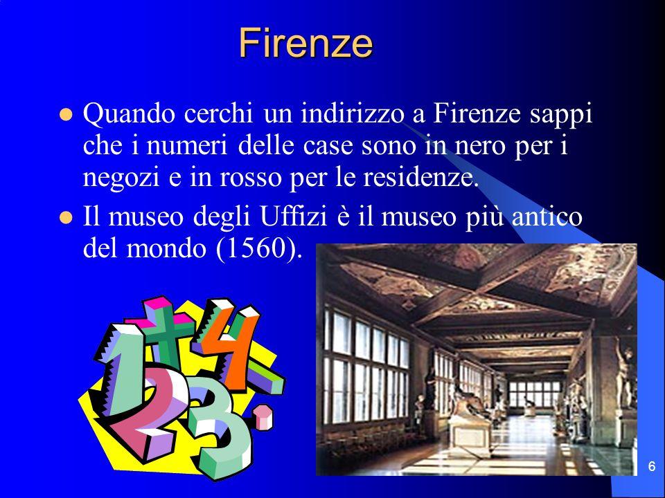 6 Firenze Firenze Quando cerchi un indirizzo a Firenze sappi che i numeri delle case sono in nero per i negozi e in rosso per le residenze. Il museo d