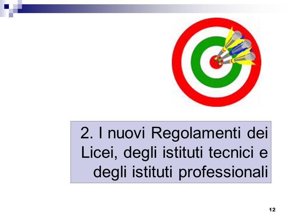 12 2. I nuovi Regolamenti dei Licei, degli istituti tecnici e degli istituti professionali