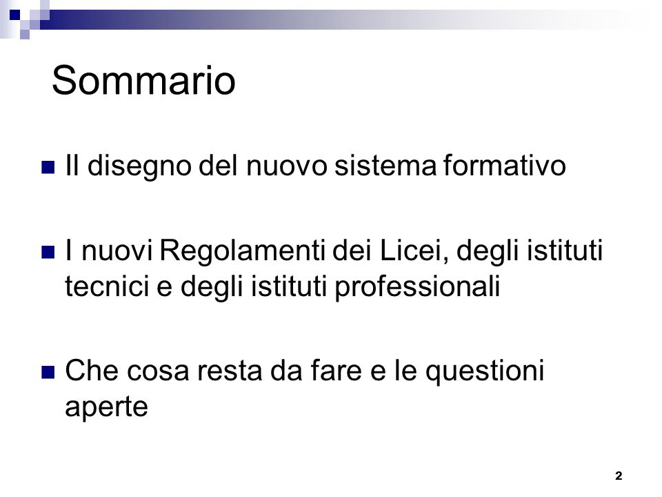 2 Sommario Il disegno del nuovo sistema formativo I nuovi Regolamenti dei Licei, degli istituti tecnici e degli istituti professionali Che cosa resta da fare e le questioni aperte