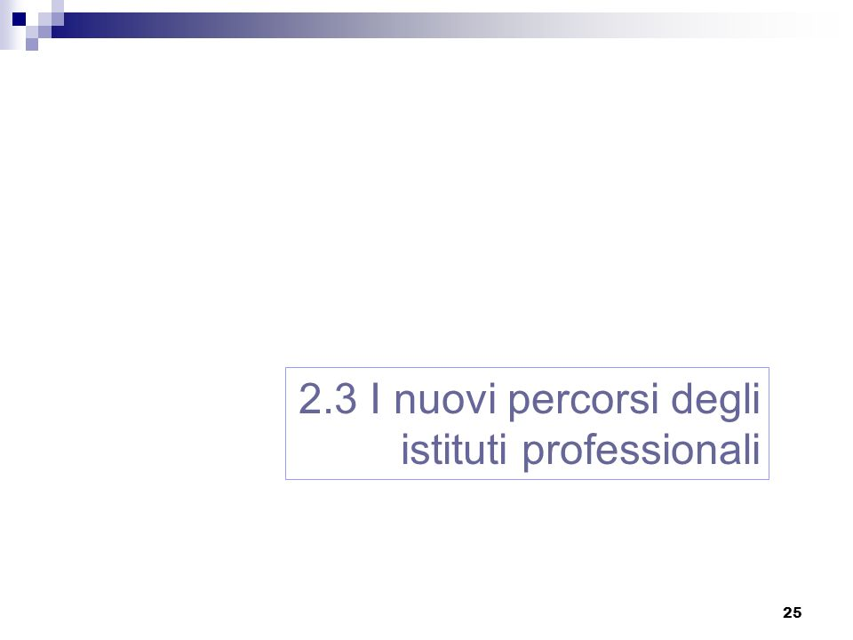 25 2.3 I nuovi percorsi degli istituti professionali