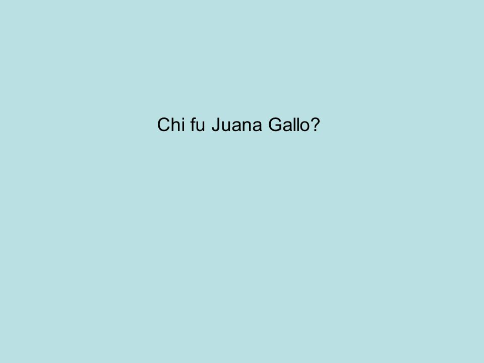 Chi fu Juana Gallo?