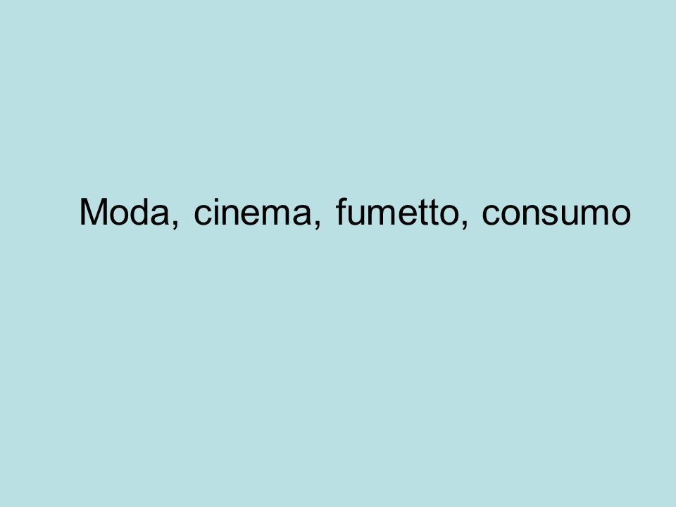Moda, cinema, fumetto, consumo