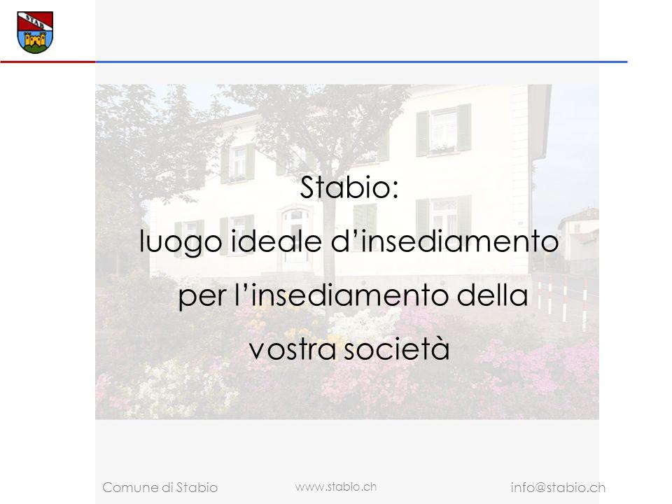 www.stabio.ch info@stabio.ch Comune di Stabio Stabio: luogo ideale dinsediamento per linsediamento della vostra società