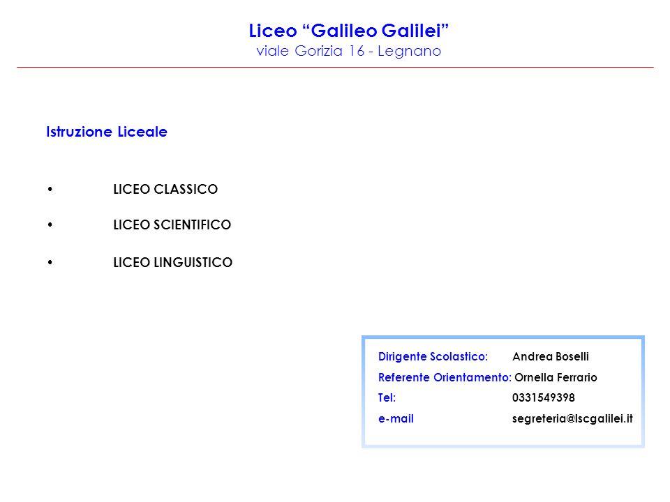 Liceo Galileo Galilei viale Gorizia 16 - Legnano Istruzione Liceale LICEO CLASSICO LICEO SCIENTIFICO LICEO LINGUISTICO Dirigente Scolastico: Andrea Boselli Referente Orientamento: Ornella Ferrario Tel: 0331549398 e-mail segreteria@lscgalilei.it