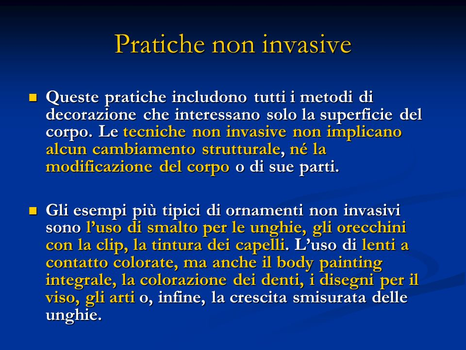 Pratiche non invasive Queste pratiche includono tutti i metodi di decorazione che interessano solo la superficie del corpo. Le tecniche non invasive n