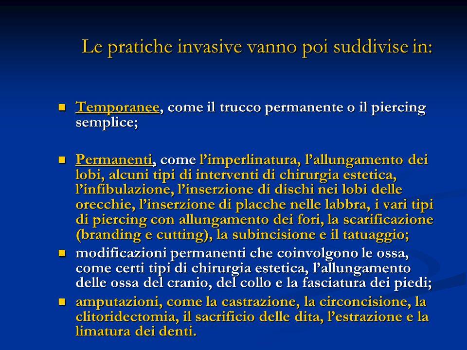 Le pratiche invasive vanno poi suddivise in: Temporanee, come il trucco permanente o il piercing semplice; Temporanee, come il trucco permanente o il
