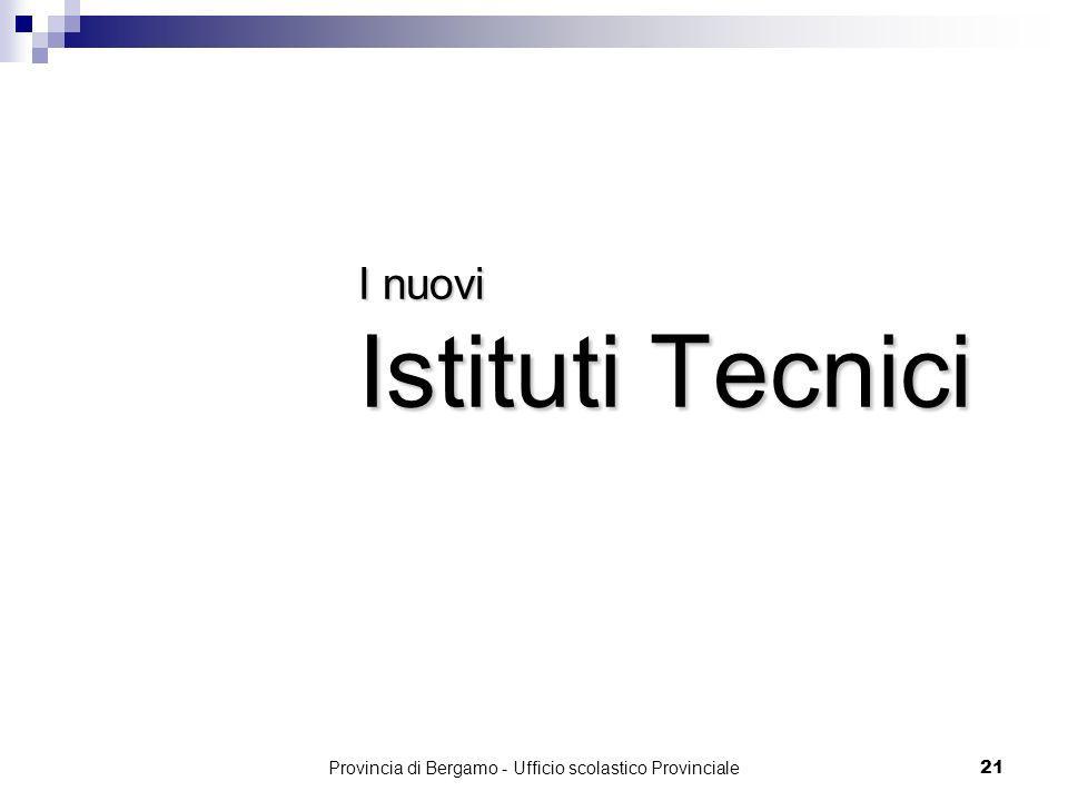 Provincia di Bergamo - Ufficio scolastico Provinciale 21 I nuovi Istituti Tecnici