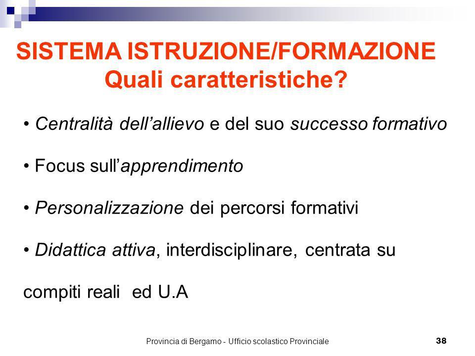 Provincia di Bergamo - Ufficio scolastico Provinciale 38 SISTEMA ISTRUZIONE/FORMAZIONE Quali caratteristiche.